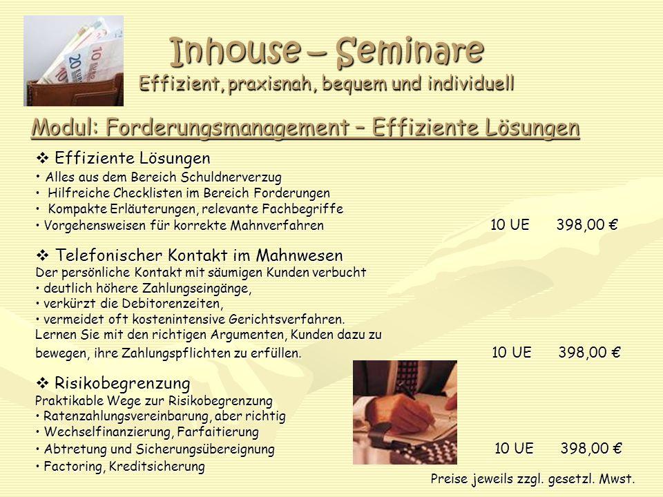 Inhouse – Seminare Effizient, praxisnah, bequem und individuell Modul: Forderungsmanagement – Effiziente Lösungen Effiziente Lösungen Effiziente Lösun