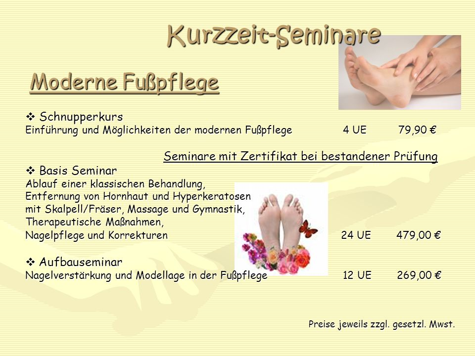 Kurzzeit-Seminare Moderne Fußpflege Schnupperkurs Schnupperkurs Einführung und Möglichkeiten der modernen Fußpflege 4 UE 79,90 Einführung und Möglichk