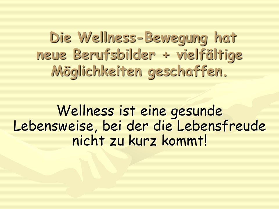Die Wellness-Bewegung hat neue Berufsbilder + vielfältige Möglichkeiten geschaffen. Die Wellness-Bewegung hat neue Berufsbilder + vielfältige Möglichk
