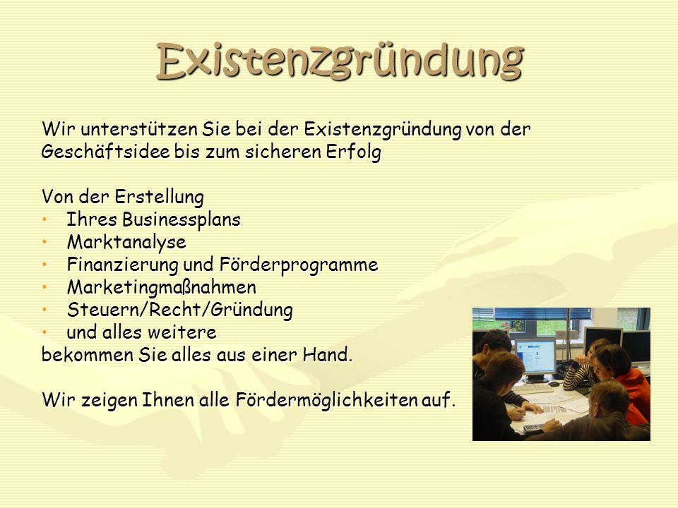 Existenzgründung Wir unterstützen Sie bei der Existenzgründung von der Geschäftsidee bis zum sicheren Erfolg Von der Erstellung Ihres BusinessplansIhr