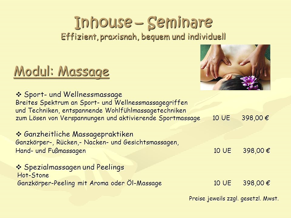 Inhouse – Seminare Effizient, praxisnah, bequem und individuell Modul: Massage Sport- und Wellnessmassage Sport- und Wellnessmassage Breites Spektrum