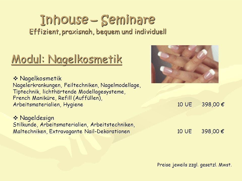 Inhouse – Seminare Effizient, praxisnah, bequem und individuell Modul: Nagelkosmetik Nagelkosmetik Nagelkosmetik Nagelerkrankungen, Feiltechniken, Nag