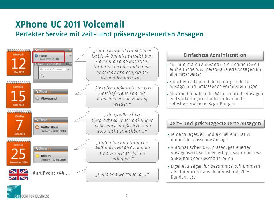 9 XPhone UC 2011 Voicemail Perfekter Service mit zeit- und präsenzgesteuerten Ansagen Guten Morgen.