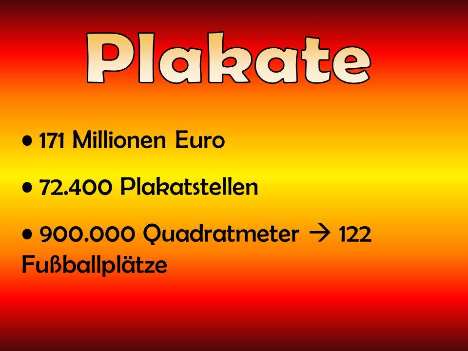 171 Millionen Euro 72.400 Plakatstellen 900.000 Quadratmeter 122 Fußballplätze