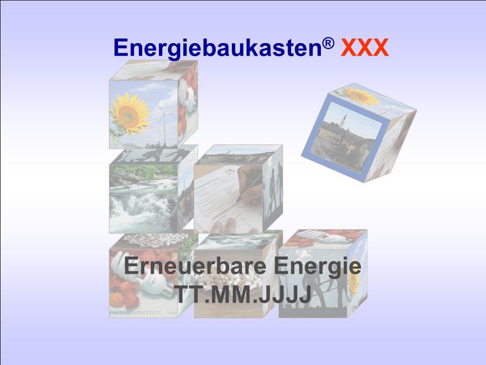 Erneuerbare Energie TT.MM.JJJJ Energiebaukasten ® XXX