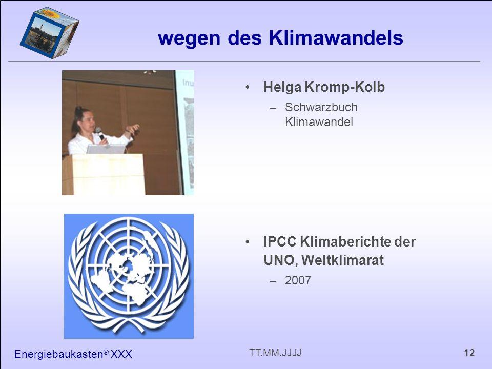 Energiebaukasten ® XXX 12TT.MM.JJJJ wegen des Klimawandels Helga Kromp-Kolb –Schwarzbuch Klimawandel IPCC Klimaberichte der UNO, Weltklimarat –2007
