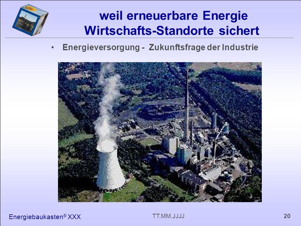 Energiebaukasten ® XXX 20TT.MM.JJJJ weil erneuerbare Energie Wirtschafts-Standorte sichert Energieversorgung - Zukunftsfrage der Industrie