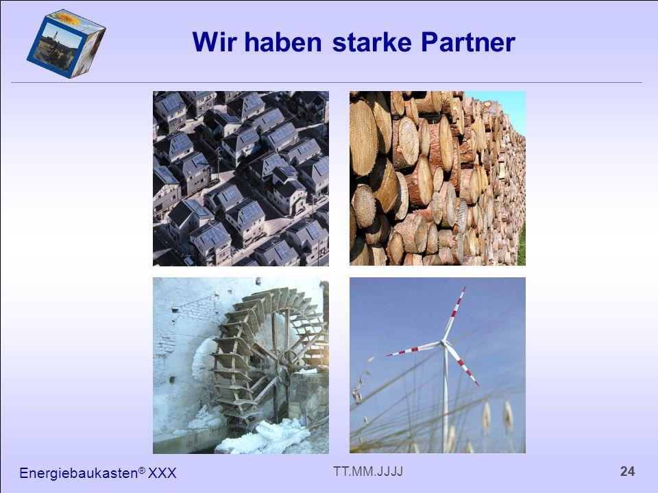 Energiebaukasten ® XXX 24TT.MM.JJJJ Wir haben starke Partner 24