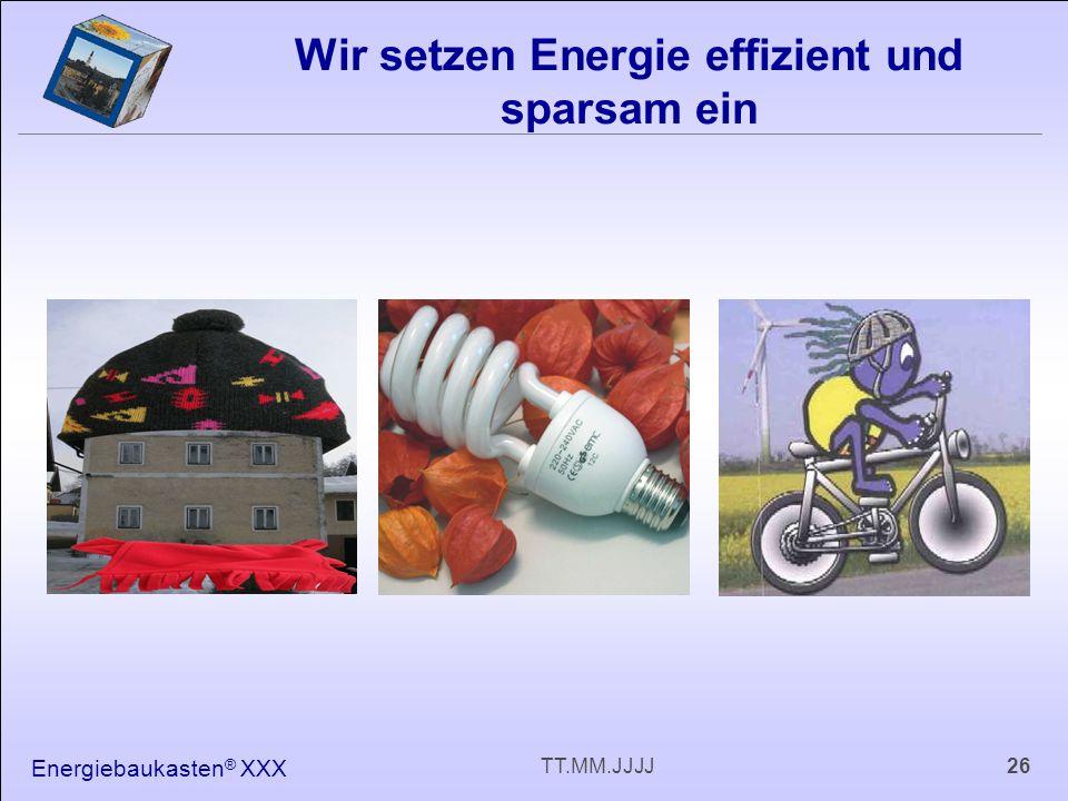 Energiebaukasten ® XXX 26TT.MM.JJJJ Wir setzen Energie effizient und sparsam ein