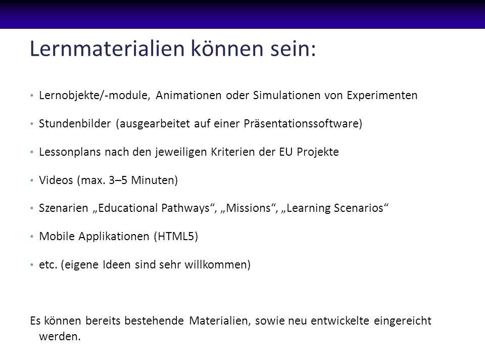 Lernmaterialien können sein: Lernobjekte/-module, Animationen oder Simulationen von Experimenten Stundenbilder (ausgearbeitet auf einer Präsentationssoftware) Lessonplans nach den jeweiligen Kriterien der EU Projekte Videos (max.