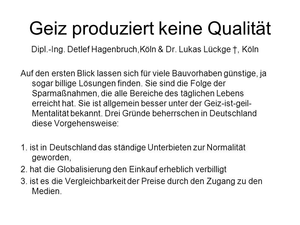 Geiz produziert keine Qualität Dipl.-Ing. Detlef Hagenbruch,Köln & Dr. Lukas Lückge, Köln Auf den ersten Blick lassen sich für viele Bauvorhaben günst