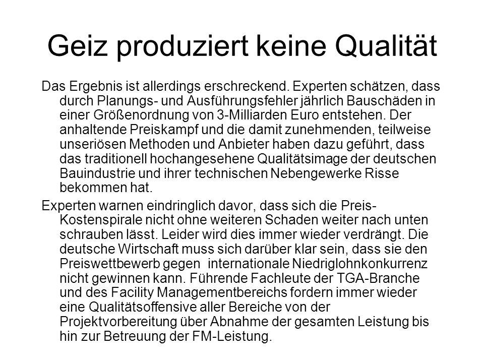 Geiz produziert keine Qualität Mit einer technisch wirtschaftlichen Projektsteuerung und einem TGA-Qualitätsmanagements stellen die Autoren in tabellarischen Form eine Art des Projektmanagements vor, mit dem - Organisation - Qualität - Kosten - Termine und - Verträge durch eine strukturierte Projektordnung und –organisation Qualität produziert wird.