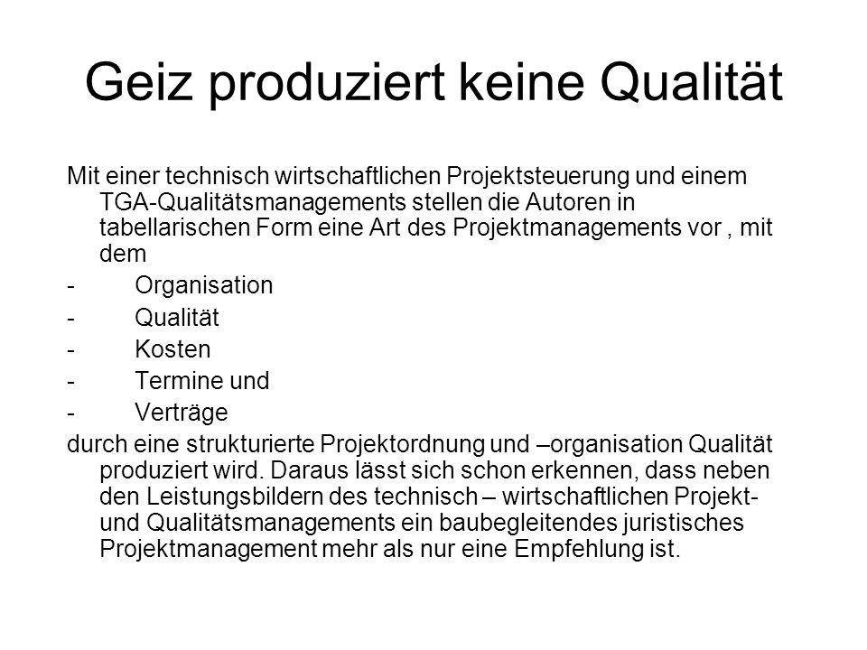 Geiz produziert keine Qualität Mit diesem als Totally Projektmanagement bezeichnete Instrument werden die Fachdisziplinen - Management - Technik und - Recht idealer Weise miteinander verknüpft.