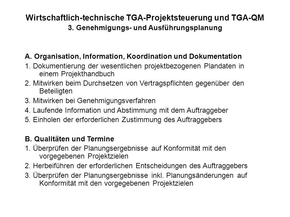 Wirtschaftlich-technische TGA-Projektsteuerung und TGA-QM 3. Genehmigungs- und Ausführungsplanung A. Organisation, Information, Koordination und Dokum