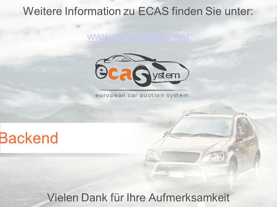 Weitere Information zu ECAS finden Sie unter: www.eca-system.net Vielen Dank für Ihre Aufmerksamkeit Backend