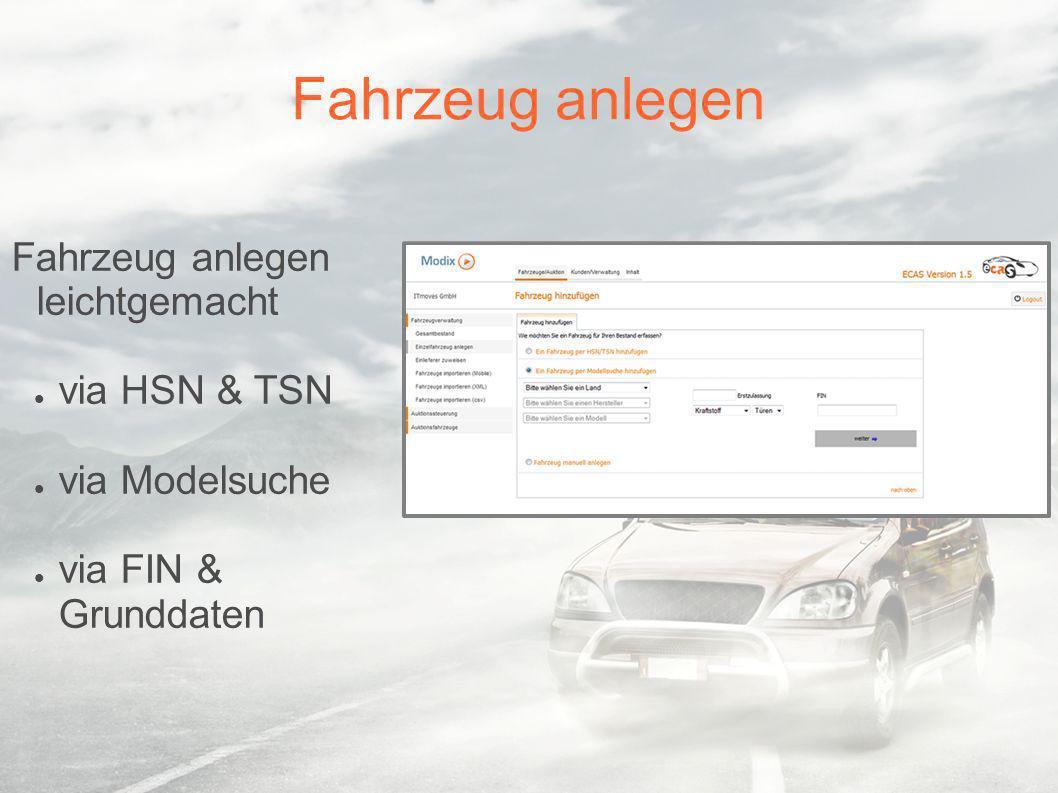 Fahrzeug anlegen Fahrzeug anlegen leichtgemacht via HSN & TSN via Modelsuche via FIN & Grunddaten