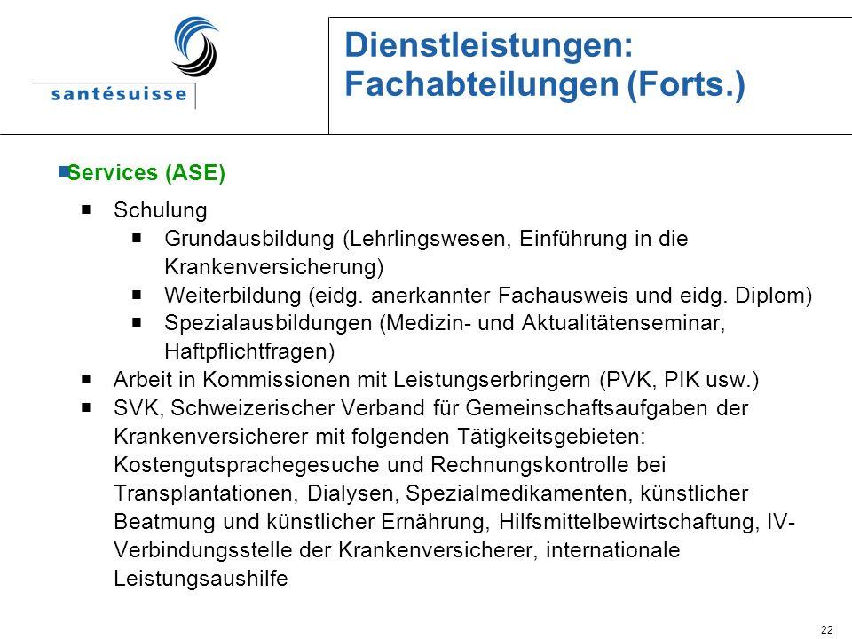 22 Dienstleistungen: Fachabteilungen (Forts.) Services (ASE) Schulung Grundausbildung (Lehrlingswesen, Einführung in die Krankenversicherung) Weiterbi