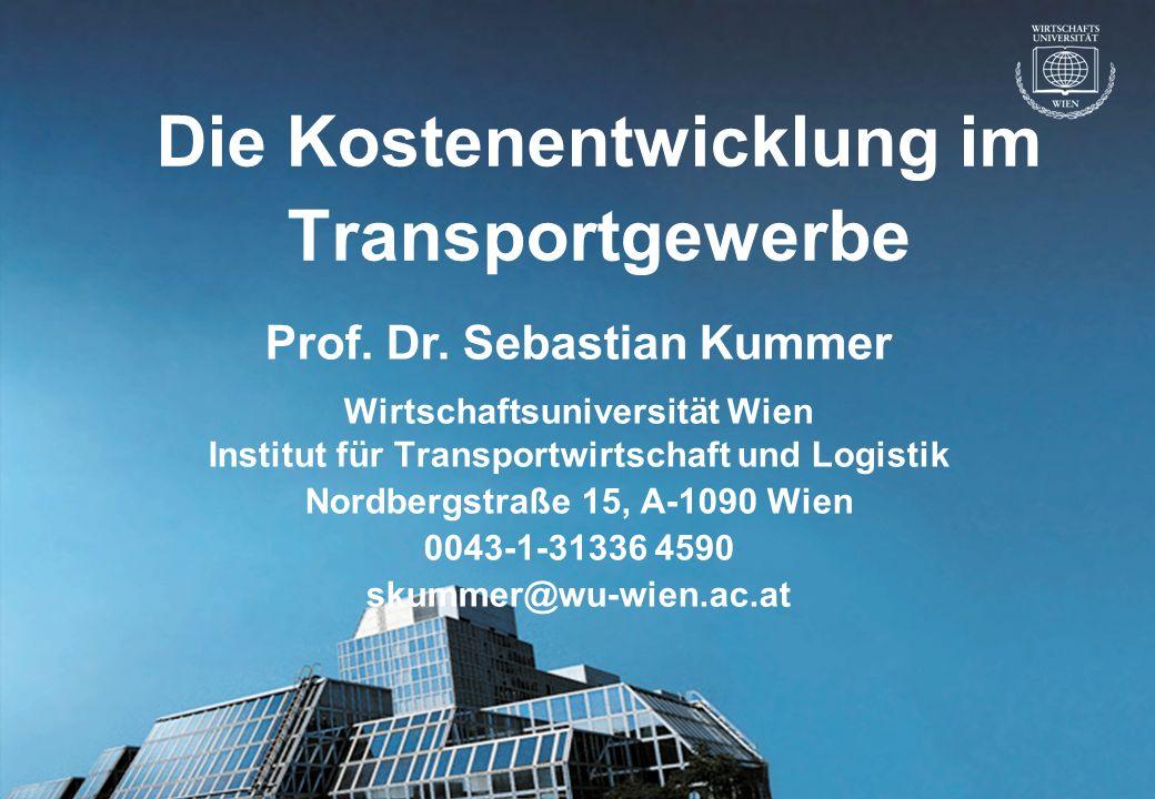 © Prof. Dr. Sebastian Kummer 2007 Die Kostenentwicklung im Transportgewerbe Wirtschaftsuniversität Wien Institut für Transportwirtschaft und Logistik