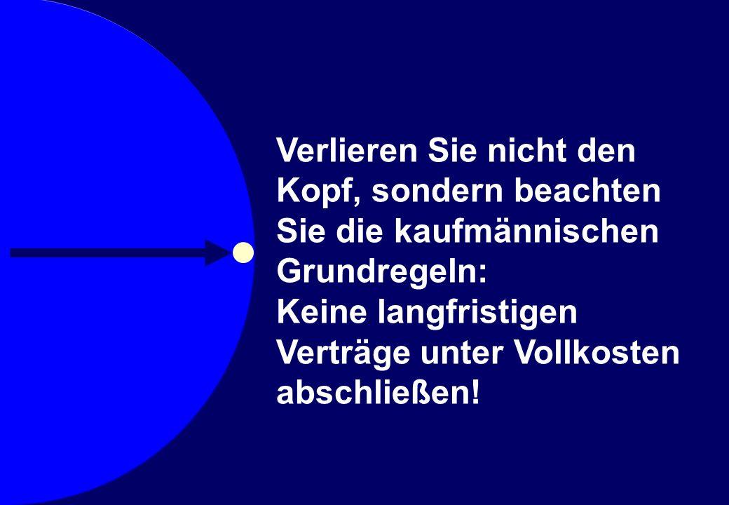 © Prof. Dr. Sebastian Kummer 2007 Verlieren Sie nicht den Kopf, sondern beachten Sie die kaufmännischen Grundregeln: Keine langfristigen Verträge unte