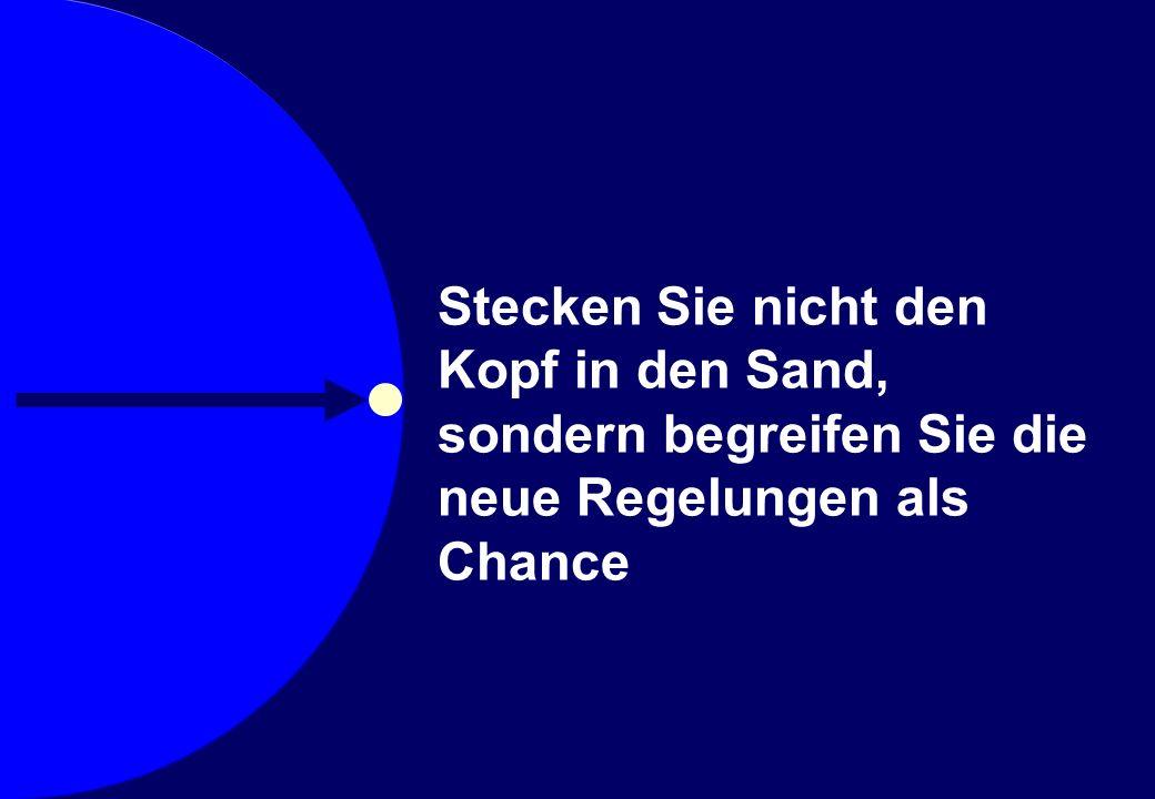 © Prof. Dr. Sebastian Kummer 2007 Stecken Sie nicht den Kopf in den Sand, sondern begreifen Sie die neue Regelungen als Chance