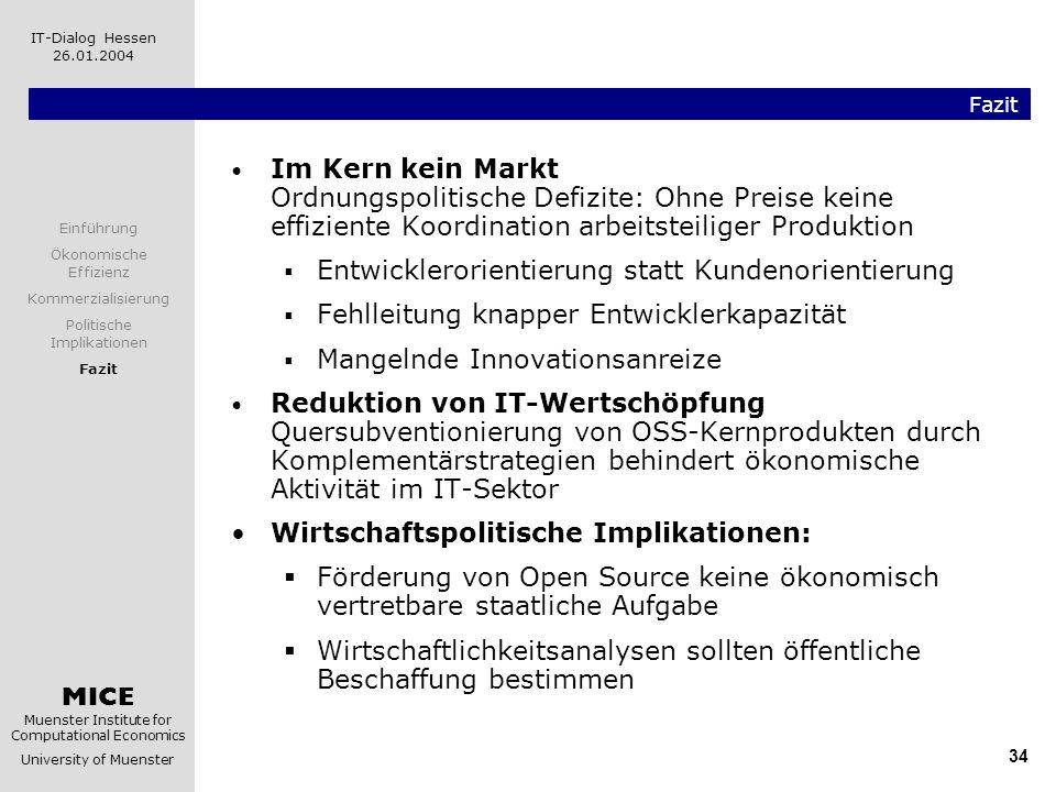 MICE Muenster Institute for Computational Economics University of Muenster IT-Dialog Hessen 26.01.2004 34 Fazit Im Kern kein Markt Ordnungspolitische