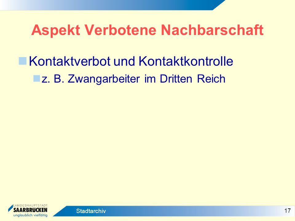 17 Stadtarchiv Aspekt Verbotene Nachbarschaft Kontaktverbot und Kontaktkontrolle z. B. Zwangarbeiter im Dritten Reich