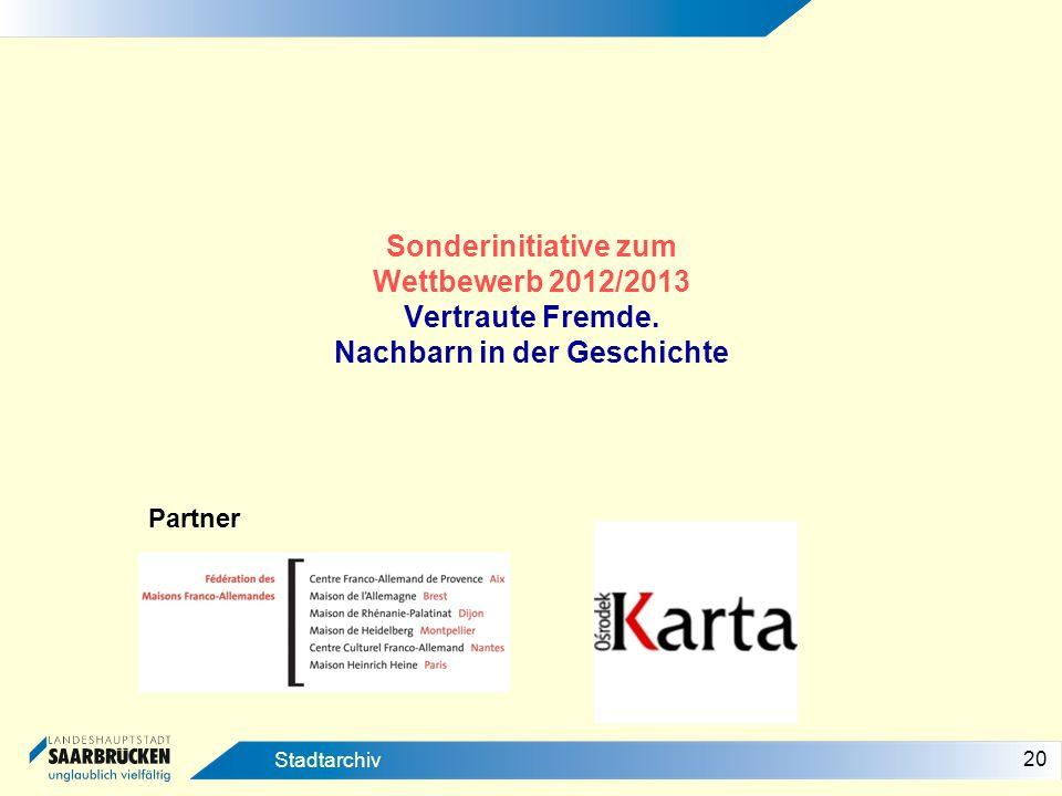 20 Stadtarchiv Sonderinitiative zum Wettbewerb 2012/2013 Vertraute Fremde. Nachbarn in der Geschichte Partner