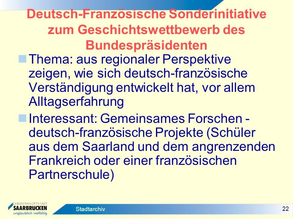 22 Stadtarchiv Deutsch-Französische Sonderinitiative zum Geschichtswettbewerb des Bundespräsidenten Thema: aus regionaler Perspektive zeigen, wie sich