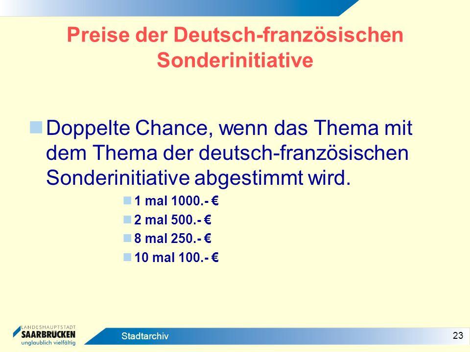 23 Stadtarchiv Preise der Deutsch-französischen Sonderinitiative Doppelte Chance, wenn das Thema mit dem Thema der deutsch-französischen Sonderinitiat