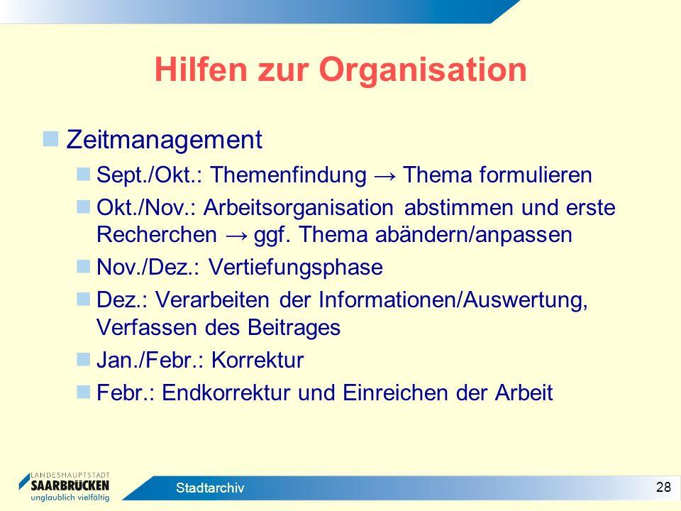 28 Stadtarchiv Hilfen zur Organisation Zeitmanagement Sept./Okt.: Themenfindung Thema formulieren Okt./Nov.: Arbeitsorganisation abstimmen und erste R