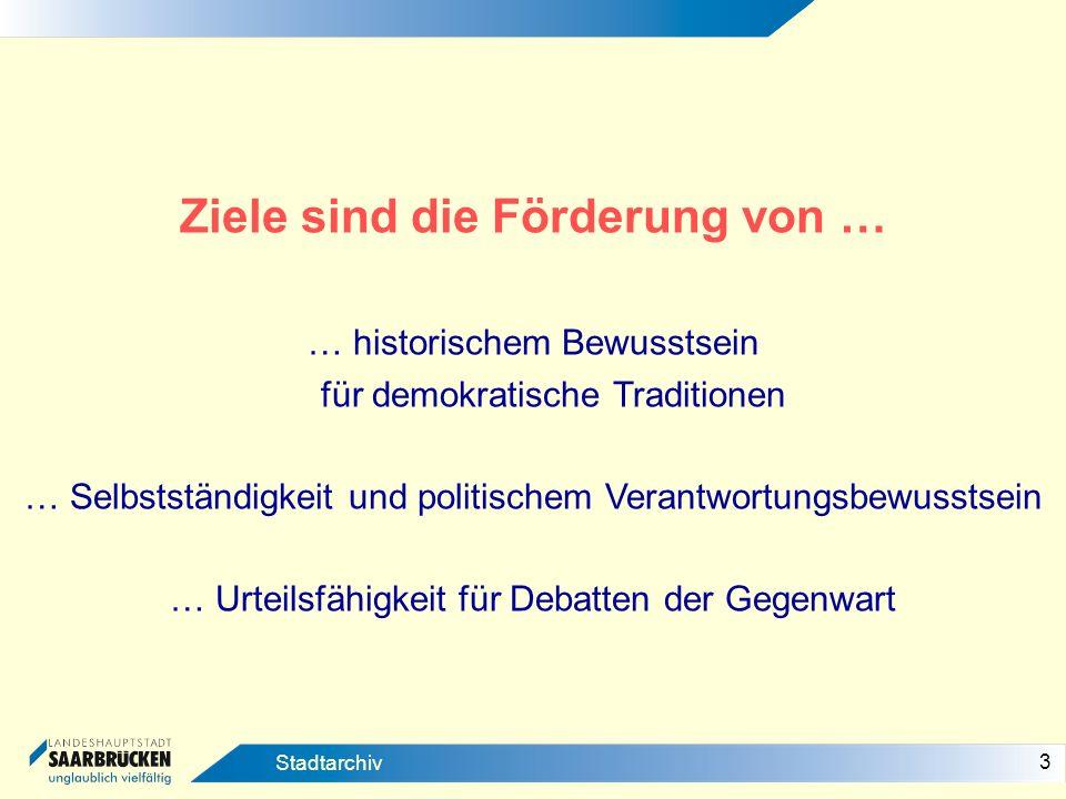 3 Stadtarchiv Ziele sind die Förderung von … … historischem Bewusstsein für demokratische Traditionen … Selbstständigkeit und politischem Verantwortun