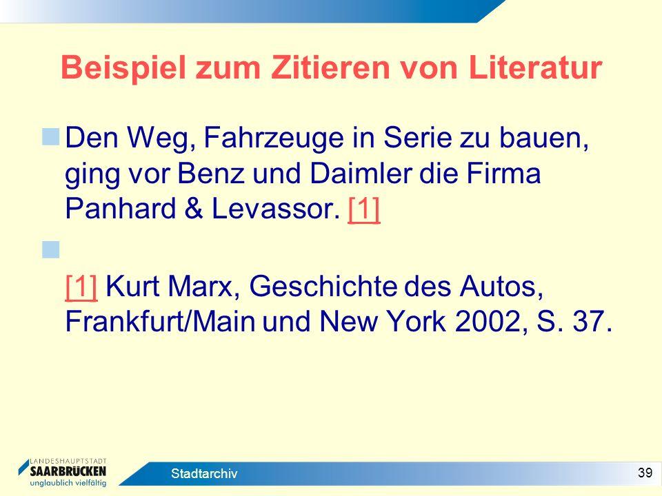 39 Stadtarchiv Beispiel zum Zitieren von Literatur Den Weg, Fahrzeuge in Serie zu bauen, ging vor Benz und Daimler die Firma Panhard & Levassor. [1][1