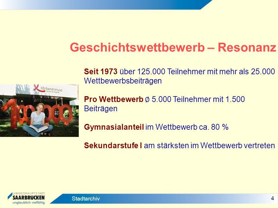 4 Stadtarchiv Geschichtswettbewerb – Resonanz Seit 1973 über 125.000 Teilnehmer mit mehr als 25.000 Wettbewerbsbeiträgen Pro Wettbewerb 5.000 Teilnehm