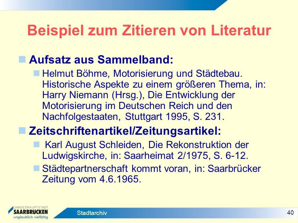 40 Stadtarchiv Beispiel zum Zitieren von Literatur Aufsatz aus Sammelband: Helmut Böhme, Motorisierung und Städtebau. Historische Aspekte zu einem grö