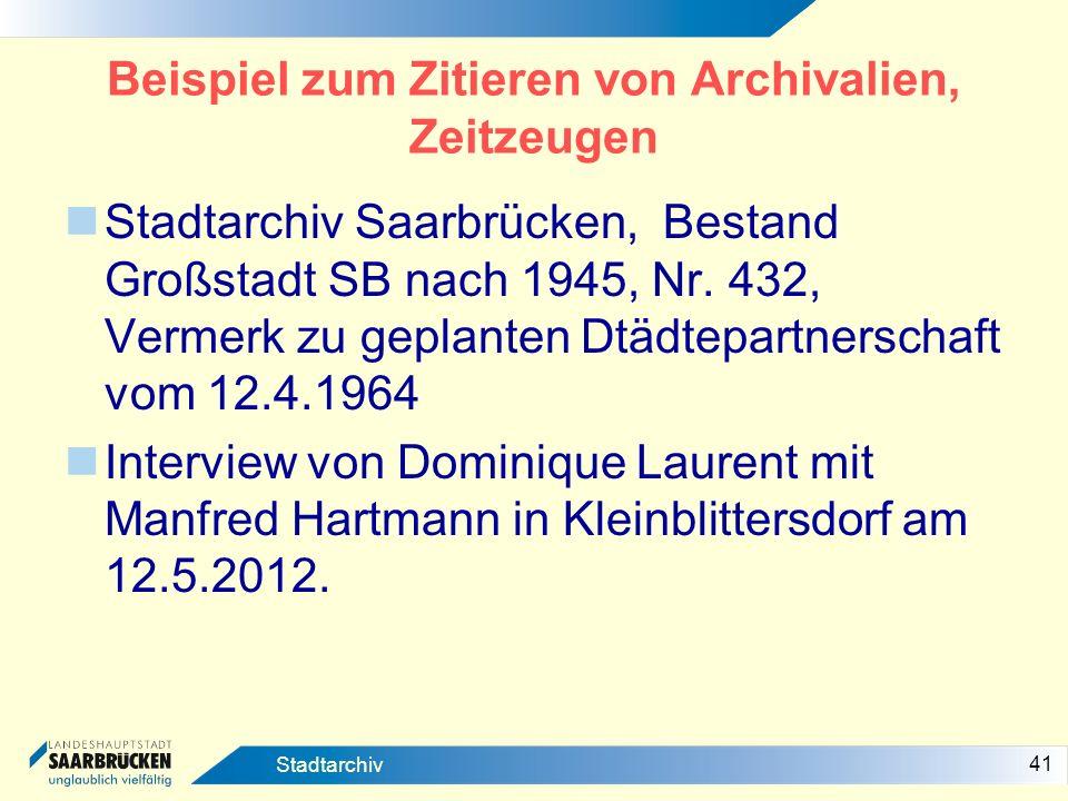 41 Stadtarchiv Beispiel zum Zitieren von Archivalien, Zeitzeugen Stadtarchiv Saarbrücken, Bestand Großstadt SB nach 1945, Nr. 432, Vermerk zu geplante