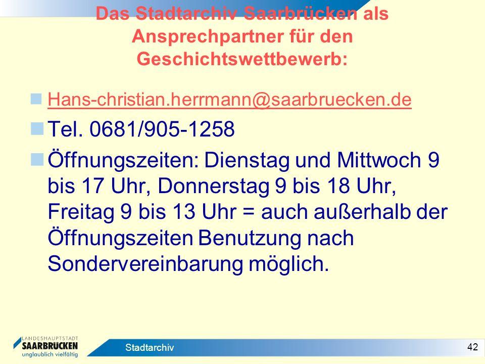 42 Stadtarchiv Das Stadtarchiv Saarbrücken als Ansprechpartner für den Geschichtswettbewerb: Hans-christian.herrmann@saarbruecken.de Tel. 0681/905-125