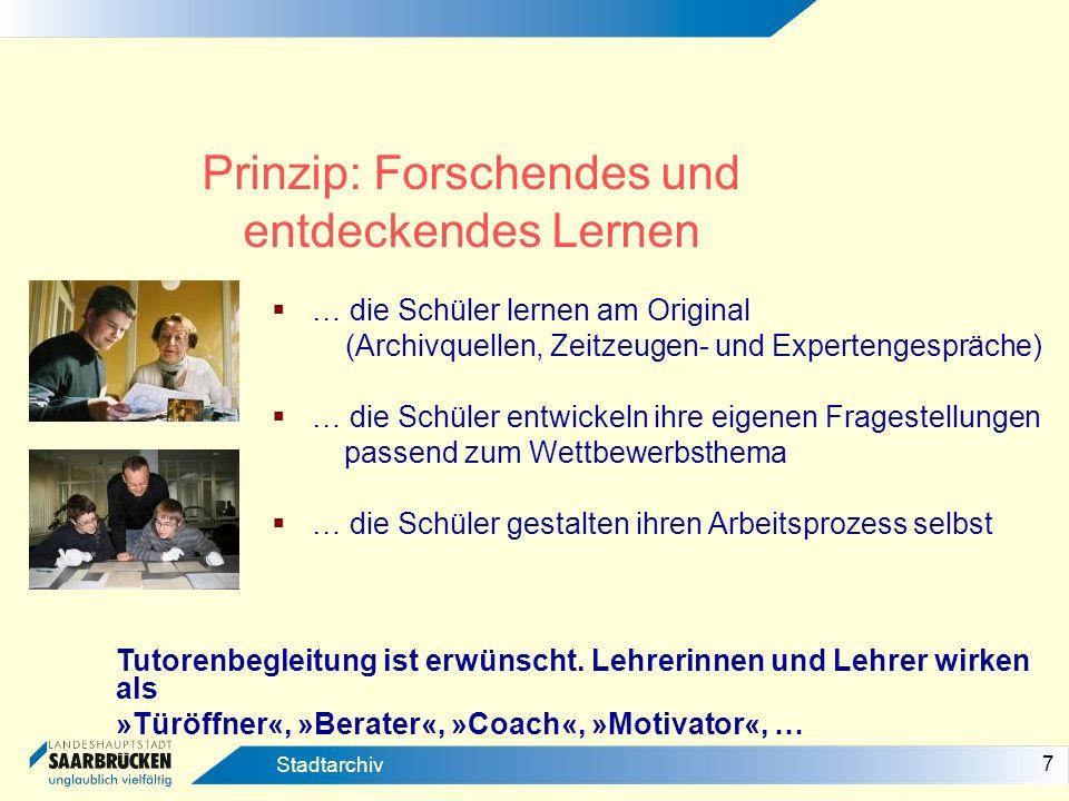 7 Stadtarchiv Prinzip: Forschendes und entdeckendes Lernen … die Schüler lernen am Original (Archivquellen, Zeitzeugen- und Expertengespräche) … die S
