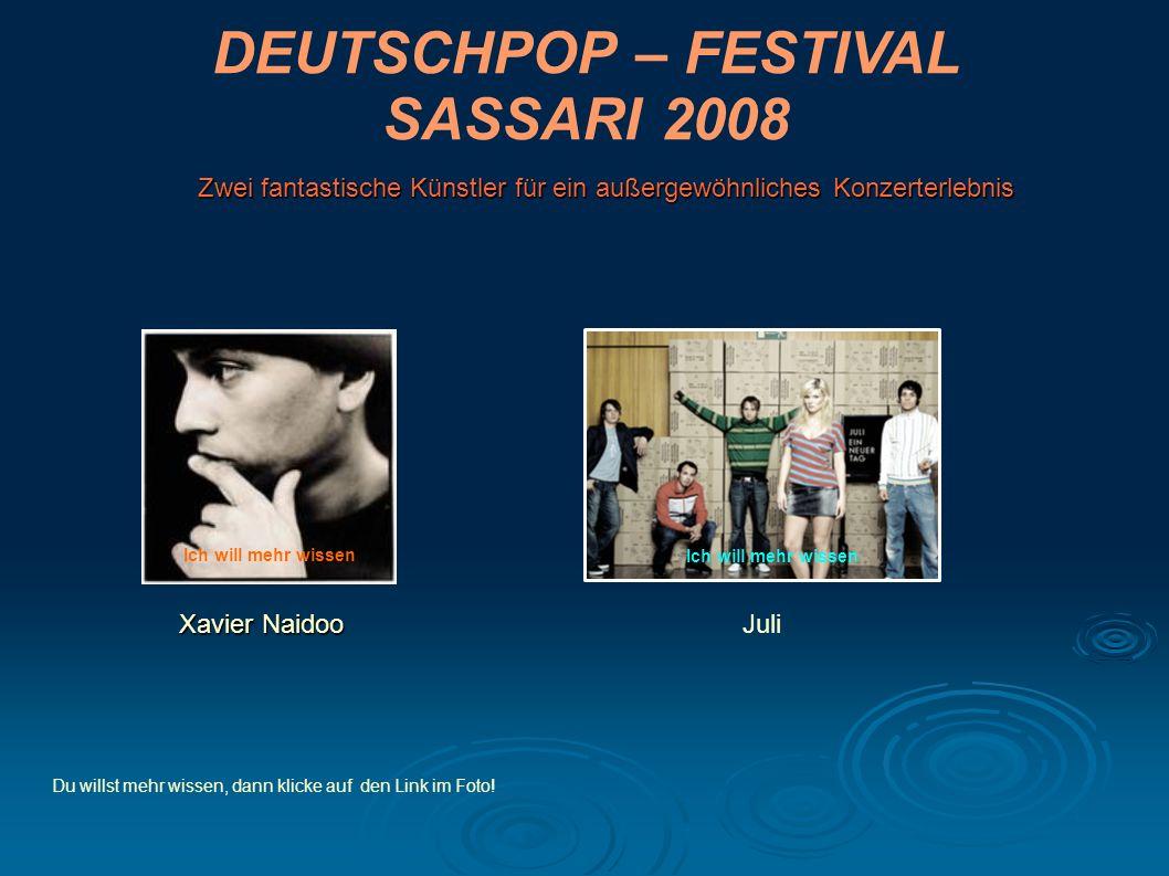 DEUTSCHPOP – FESTIVAL SASSARI 2008 Xavier Naidoo Zwei fantastische Künstler für ein außergewöhnliches Konzerterlebnis Juli Du willst mehr wissen, dann