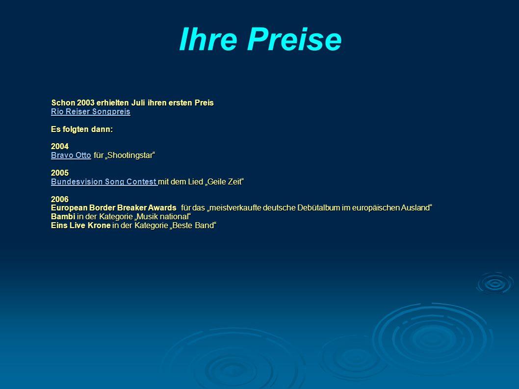 Ihre Preise Schon 2003 erhielten Juli ihren ersten Preis Rio Reiser Songpreis Rio Reiser Songpreis Es folgten dann: 2004 Bravo OttoBravo Otto für Shoo