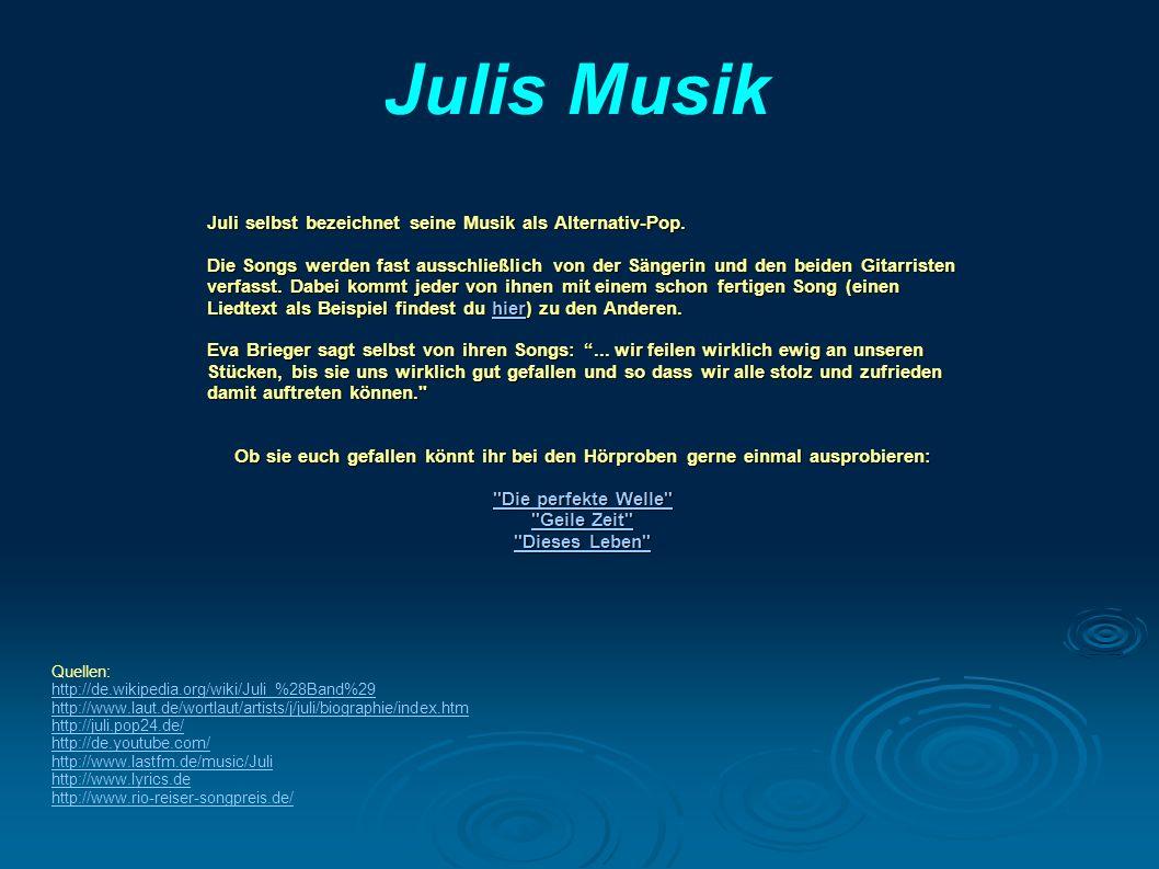 Julis Musik Juli selbst bezeichnet seine Musik als Alternativ-Pop. Die Songs werden fast ausschließlich von der Sängerin und den beiden Gitarristen ve