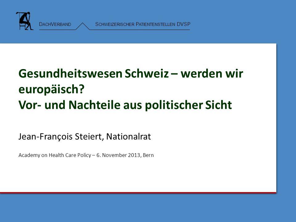 D ACH V ERBAND S CHWEIZERISCHER P ATIENTENSTELLEN DVSP Gesundheitswesen Schweiz – werden wir europäisch.