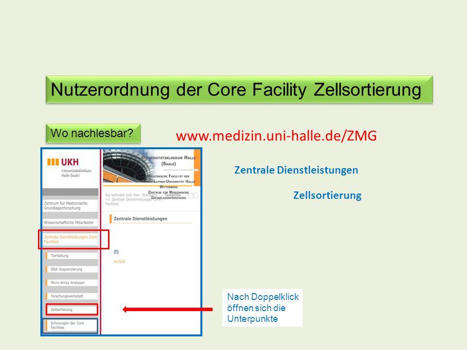 Nutzerordnung der Core Facility Zellsortierung Wo nachlesbar? www.medizin.uni-halle.de/ZMG Zentrale Dienstleistungen Geräte Antragsformulare Preise Be