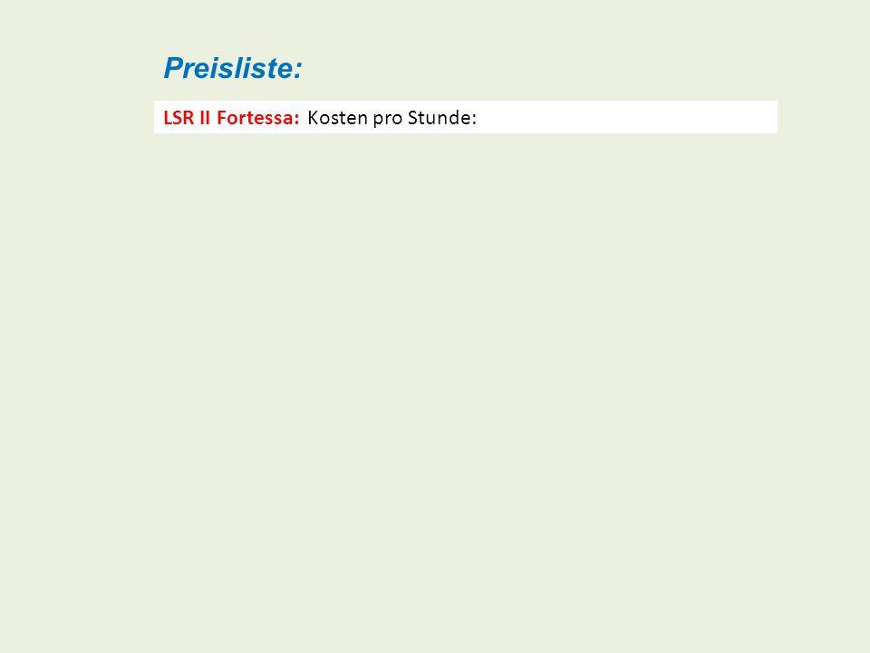 Preisliste: LSR II Fortessa: Kosten pro Stunde: 12 (Verbrauchsmittel) plus 11 für Assistenz durch Operator = 23 (ohne MWSt).