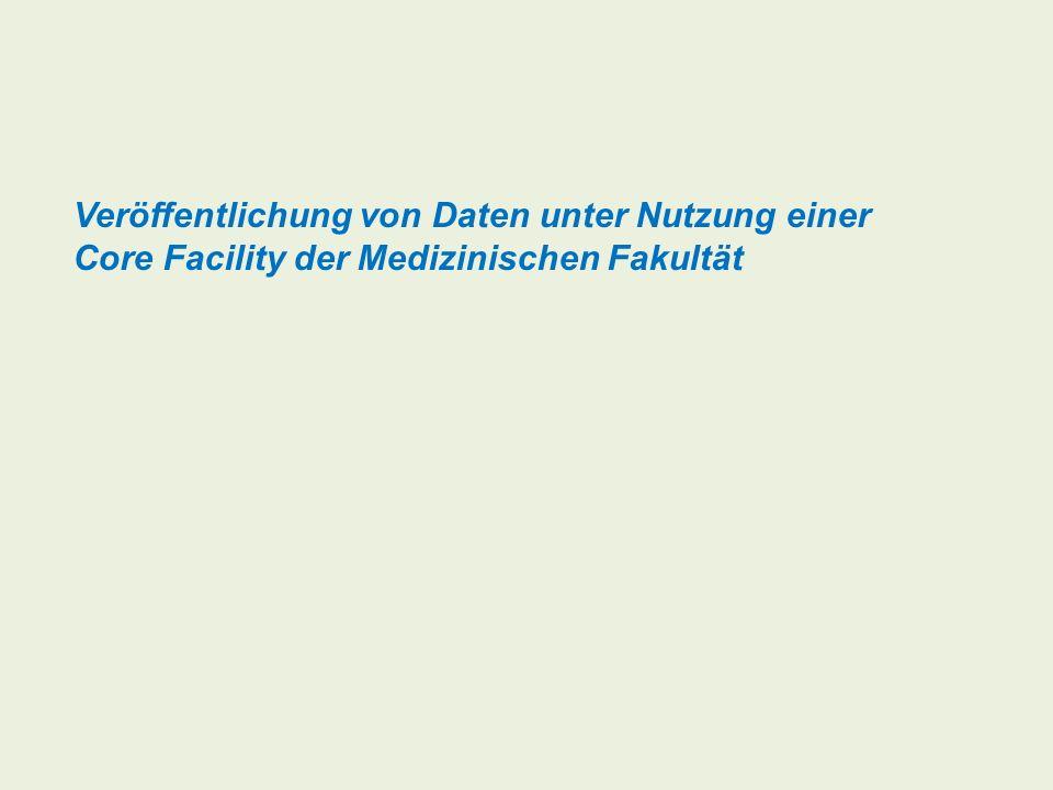 Die Beteiligung der Core Facilities der Medizinischen Fakultät muss bei der Veröffentlichung von Ergebnissen an geeigneter Stelle z.B.