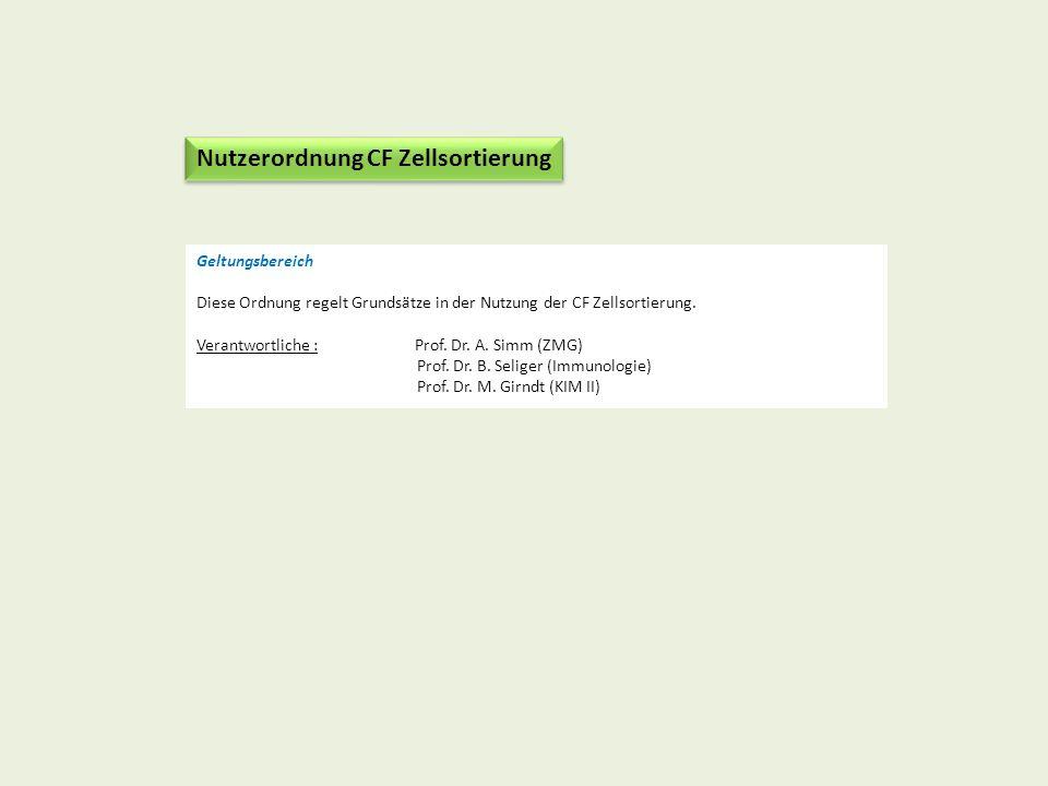 Geltungsbereich Diese Ordnung regelt Grundsätze in der Nutzung der CF Zellsortierung. Verantwortliche : Prof. Dr. A. Simm (ZMG) Prof. Dr. B. Seliger (
