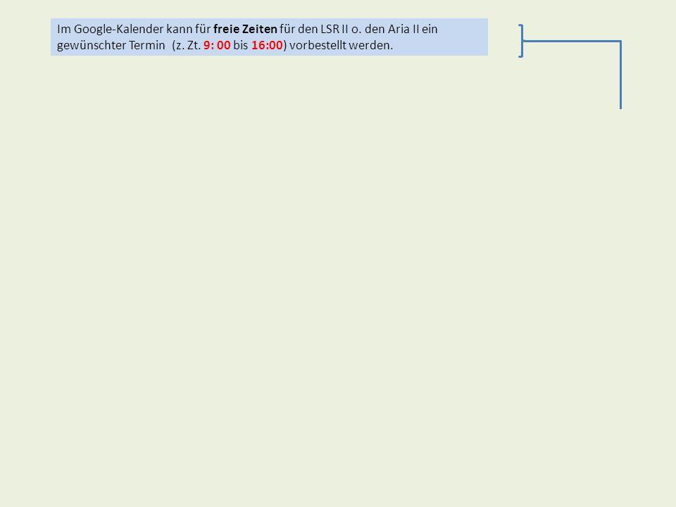 Aria II Im Google-Kalender kann für freie Zeiten für den LSR II o. den Aria II ein gewünschter Termin (z. Zt. 9: 00 bis 16:00) vorbestellt werden. Ein