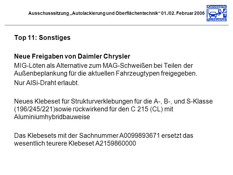 Ausschusssitzung Autolackierung und Oberflächentechnik 01./02. Februar 2006 Top 11: Sonstiges Neue Freigaben von Daimler Chrysler MIG-Löten als Altern