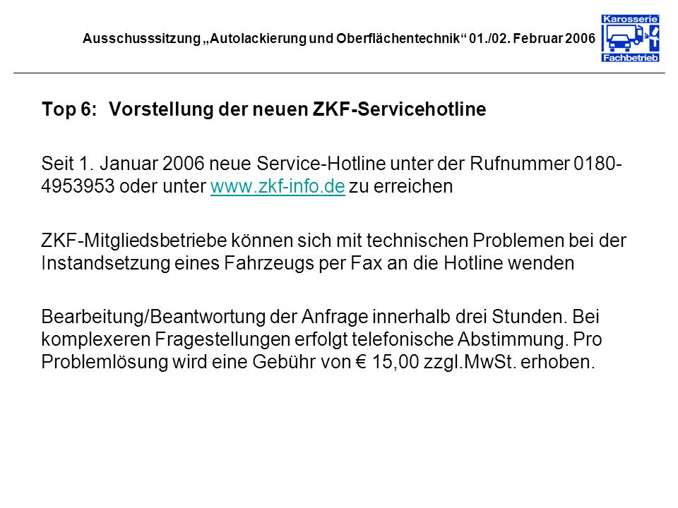 Ausschusssitzung Autolackierung und Oberflächentechnik 01./02. Februar 2006 Top 6:Vorstellung der neuen ZKF-Servicehotline Seit 1. Januar 2006 neue Se
