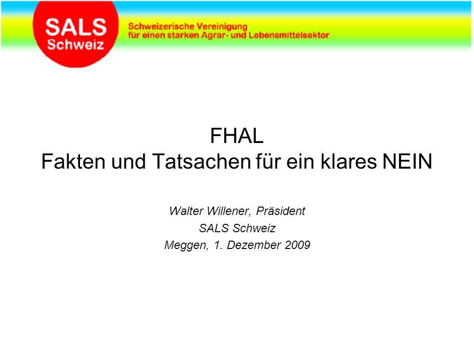 FHAL Fakten und Tatsachen für ein klares NEIN Walter Willener, Präsident SALS Schweiz Meggen, 1.