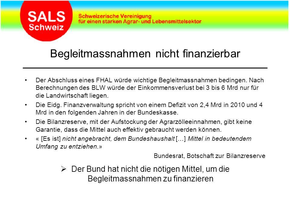 Begleitmassnahmen nicht finanzierbar Der Abschluss eines FHAL würde wichtige Begleitmassnahmen bedingen.